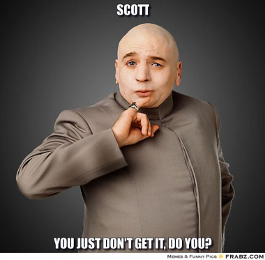 frabz-Scott-You-just-dont-get-it-do-you-4cccd6